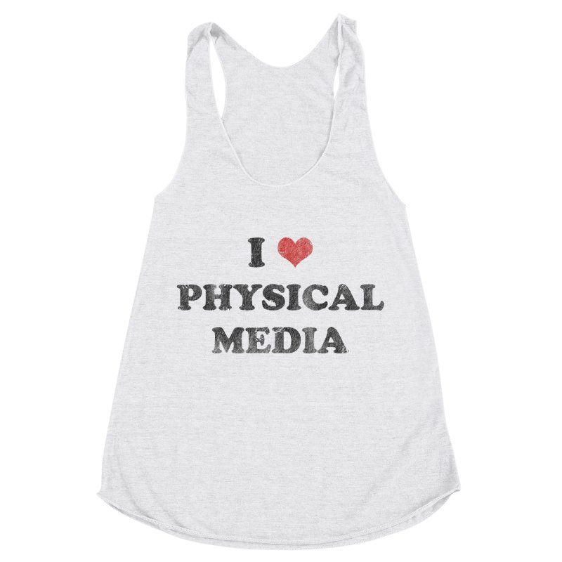 I love physical media Women's Racerback Triblend Tank by Kate Gabrielle's Threadless Shop