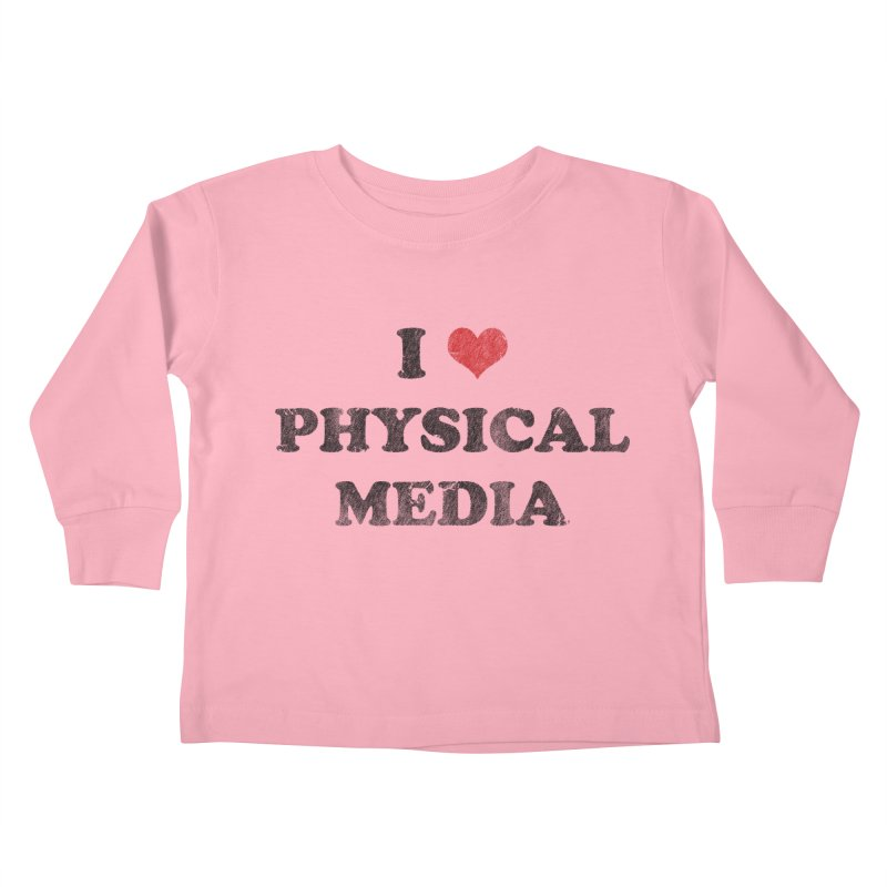I love physical media Kids Toddler Longsleeve T-Shirt by Kate Gabrielle's Threadless Shop