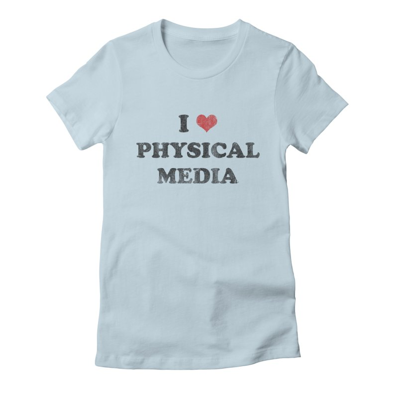 I love physical media Women's Fitted T-Shirt by Kate Gabrielle's Threadless Shop