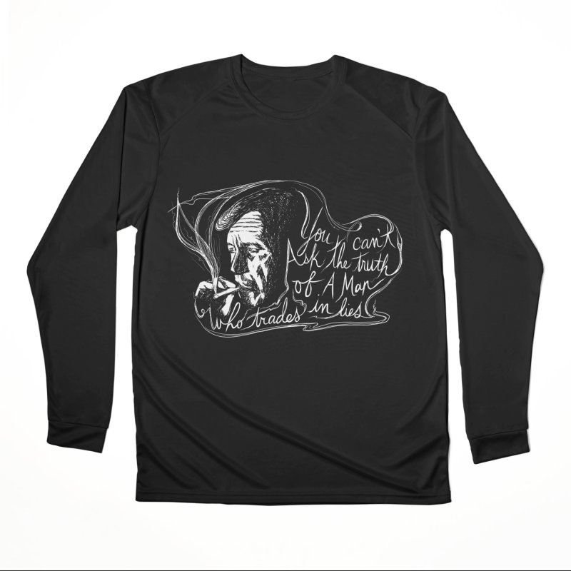 You can't ask the truth of a man who trades in lies Women's Performance Unisex Longsleeve T-Shirt by Kate Gabrielle's Threadless Shop