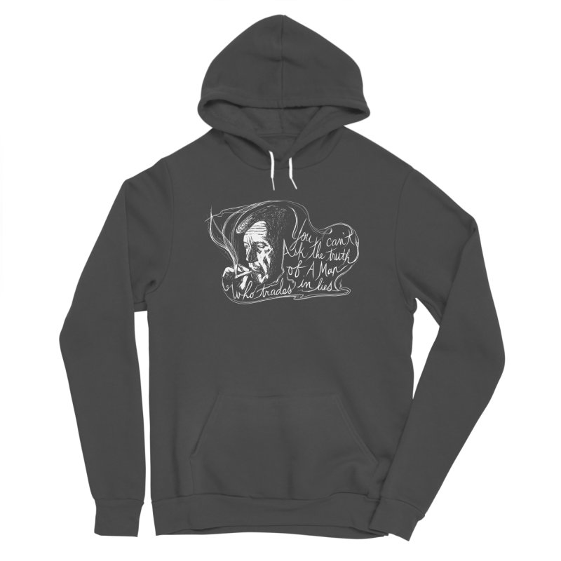 You can't ask the truth of a man who trades in lies Women's Sponge Fleece Pullover Hoody by Kate Gabrielle's Threadless Shop