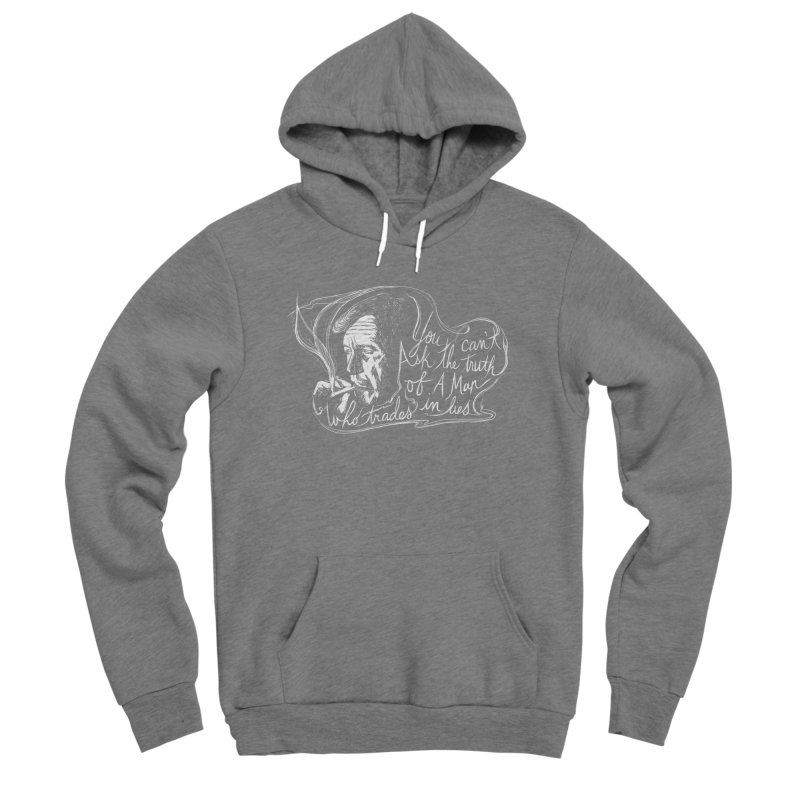 You can't ask the truth of a man who trades in lies Men's Sponge Fleece Pullover Hoody by Kate Gabrielle's Threadless Shop