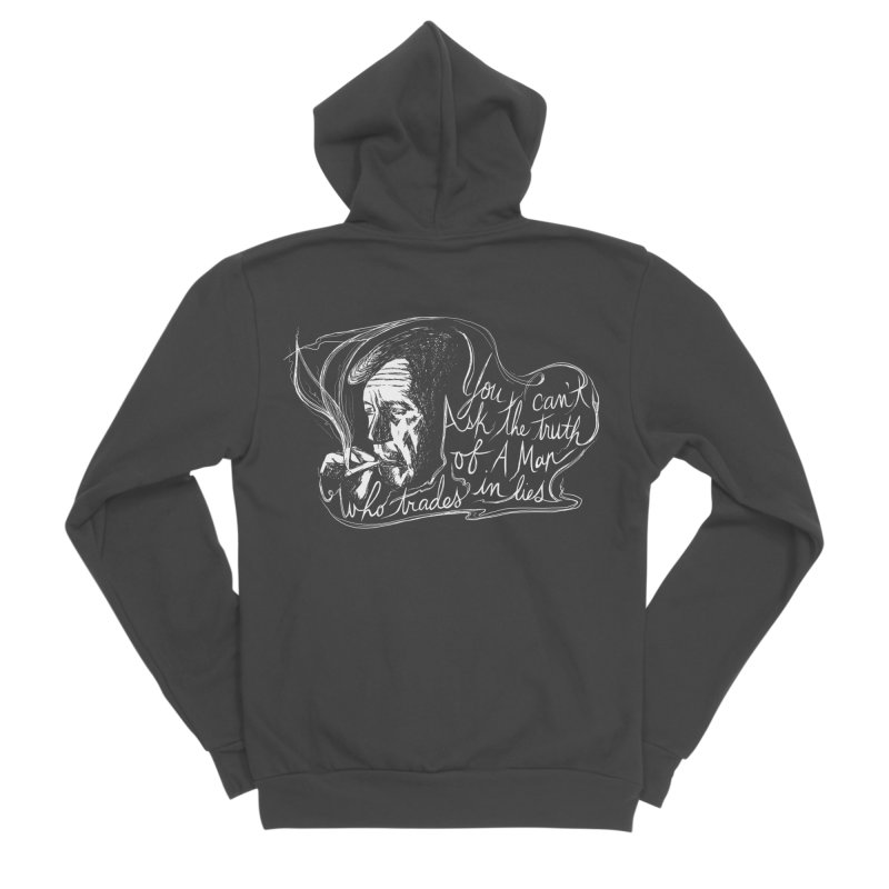 You can't ask the truth of a man who trades in lies Men's Sponge Fleece Zip-Up Hoody by Kate Gabrielle's Threadless Shop