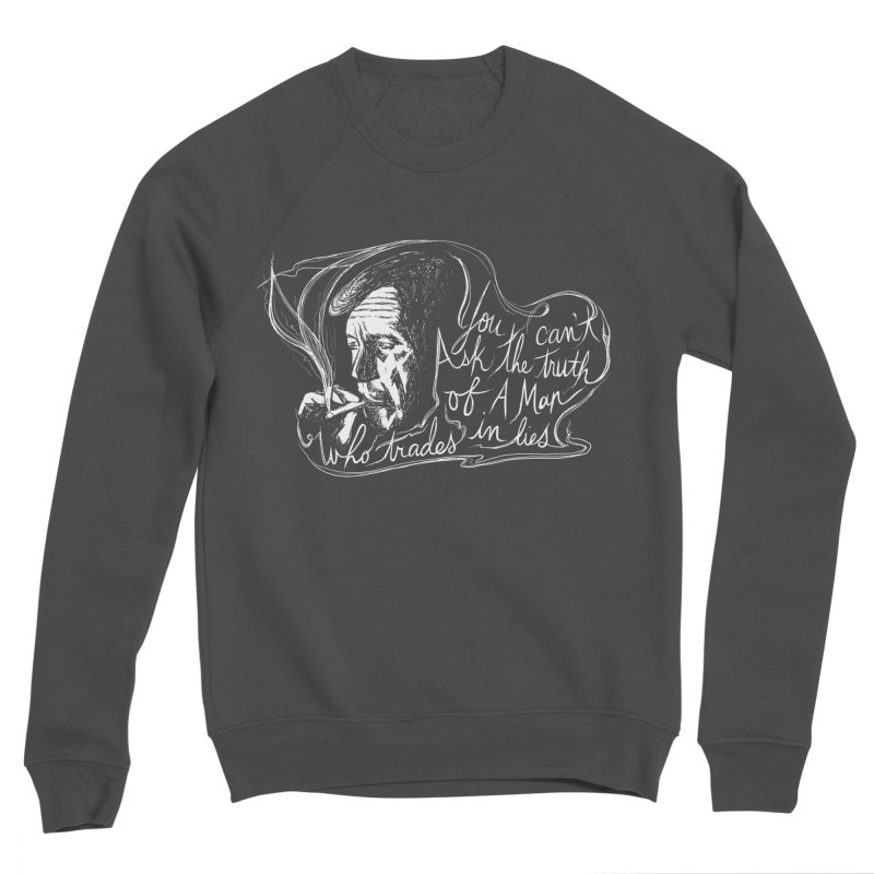 You can't ask the truth of a man who trades in lies Men's Sponge Fleece Sweatshirt by Kate Gabrielle's Threadless Shop