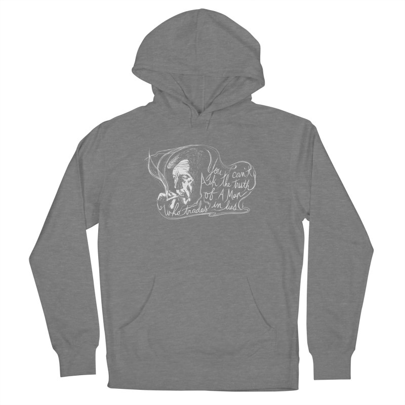 You can't ask the truth of a man who trades in lies Men's French Terry Pullover Hoody by Kate Gabrielle's Threadless Shop