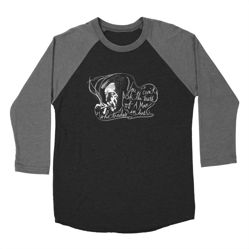 You can't ask the truth of a man who trades in lies Women's Baseball Triblend Longsleeve T-Shirt by Kate Gabrielle's Threadless Shop