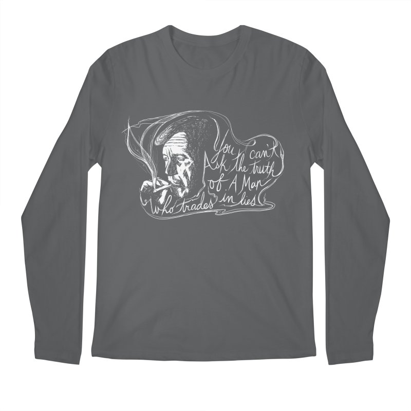 You can't ask the truth of a man who trades in lies Men's Regular Longsleeve T-Shirt by Kate Gabrielle's Threadless Shop
