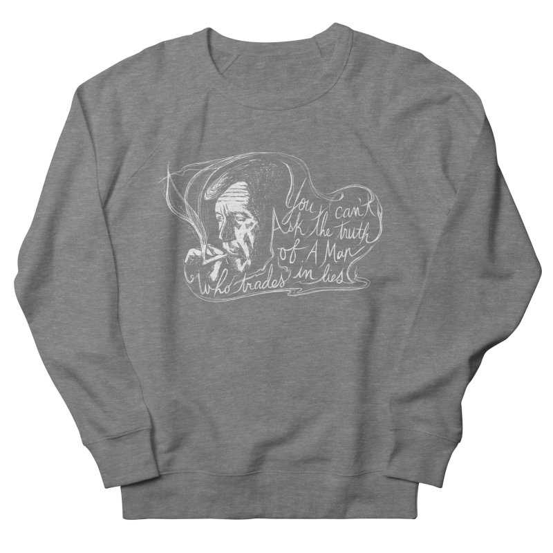 You can't ask the truth of a man who trades in lies Women's French Terry Sweatshirt by Kate Gabrielle's Threadless Shop