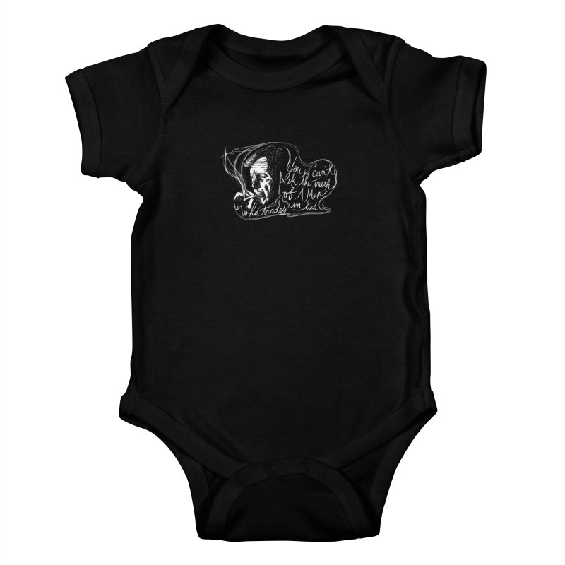 You can't ask the truth of a man who trades in lies Kids Baby Bodysuit by Kate Gabrielle's Threadless Shop