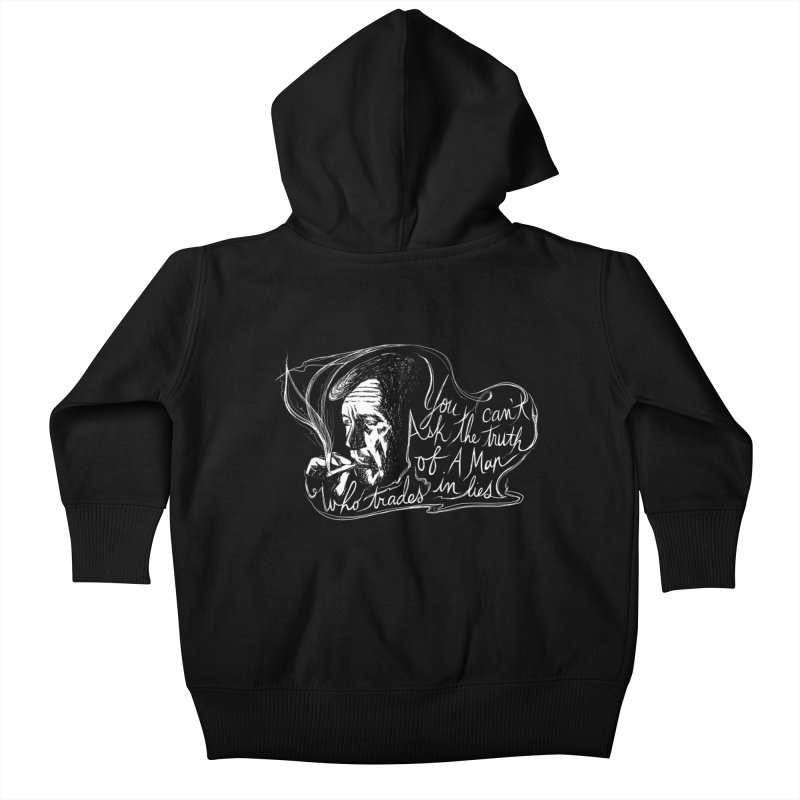 You can't ask the truth of a man who trades in lies Kids Baby Zip-Up Hoody by Kate Gabrielle's Threadless Shop