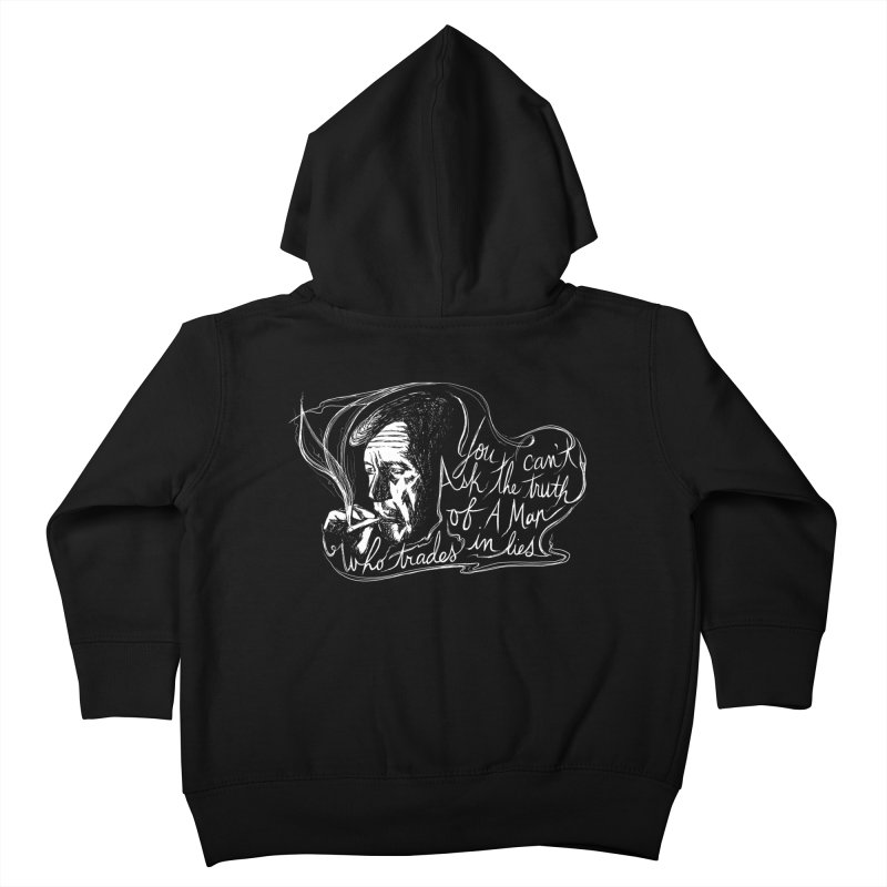 You can't ask the truth of a man who trades in lies Kids Toddler Zip-Up Hoody by Kate Gabrielle's Threadless Shop