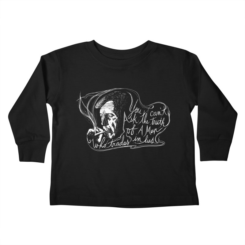 You can't ask the truth of a man who trades in lies Kids Toddler Longsleeve T-Shirt by Kate Gabrielle's Threadless Shop
