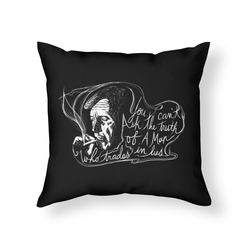 You can't ask the truth of a man who trades in lies Home Throw Pillow by Kate Gabrielle's Threadless Shop