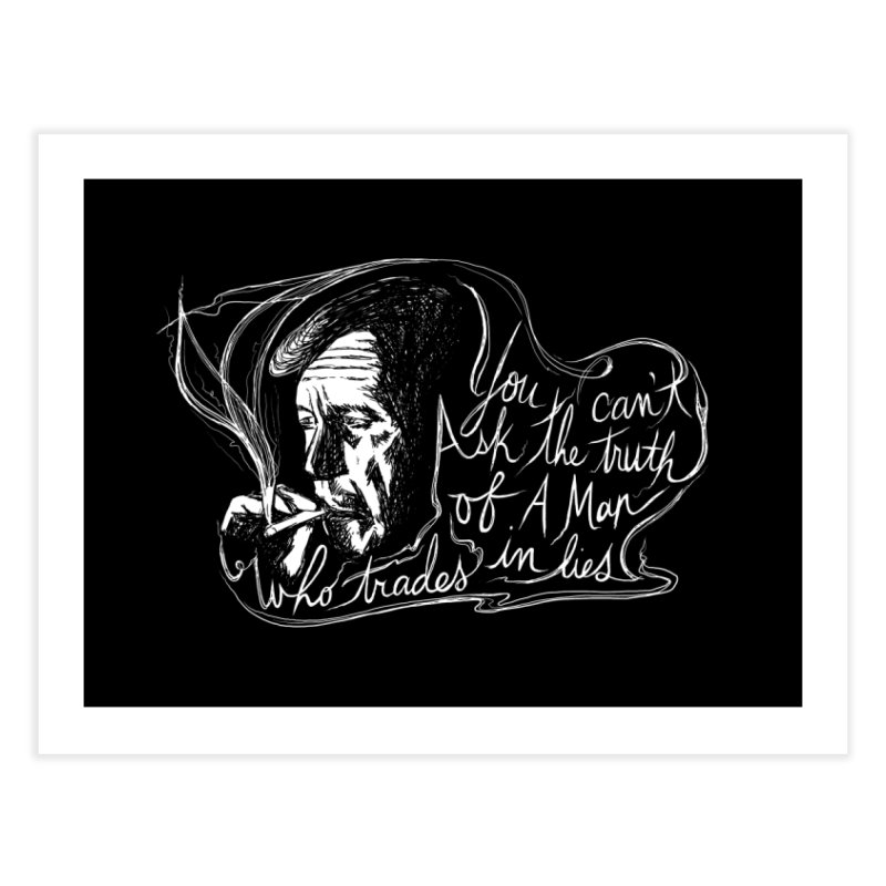 You can't ask the truth of a man who trades in lies Home Fine Art Print by Kate Gabrielle's Threadless Shop