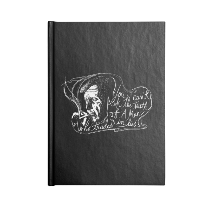You can't ask the truth of a man who trades in lies Accessories Lined Journal Notebook by Kate Gabrielle's Threadless Shop