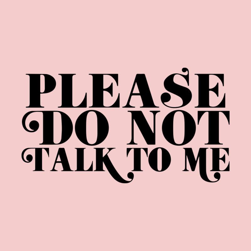 Please do not talk to me Men's T-Shirt by Kate Gabrielle's Threadless Shop