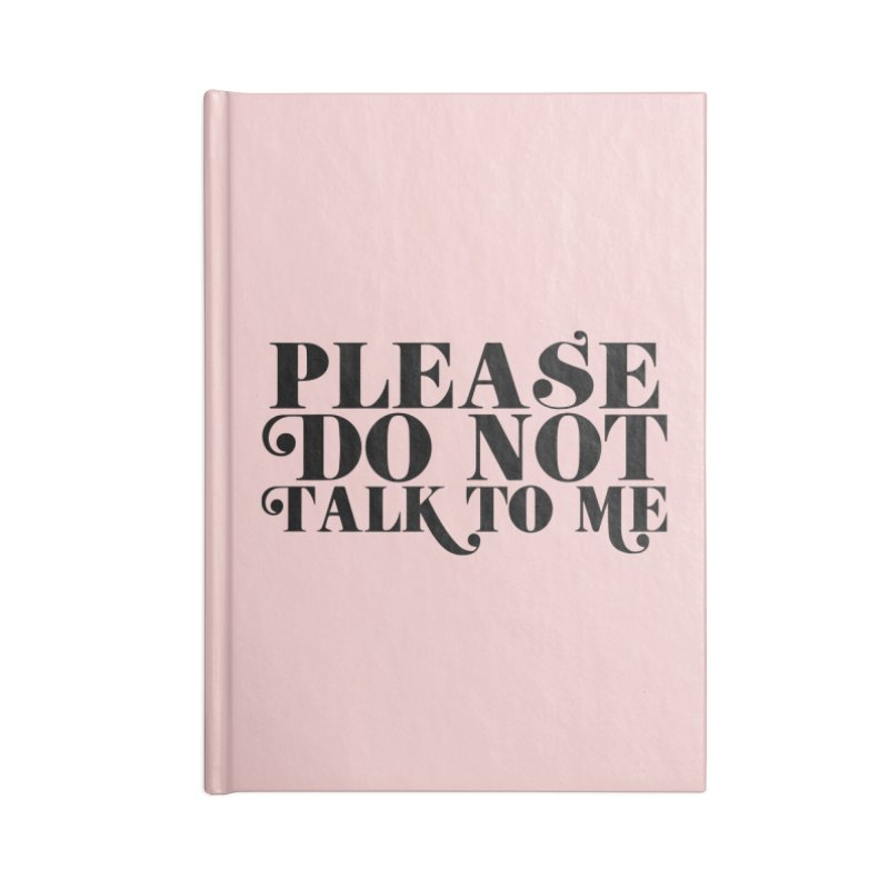 Please do not talk to me Accessories Notebook by Kate Gabrielle's Threadless Shop