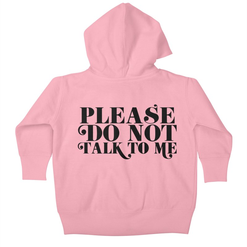 Please do not talk to me Kids Baby Zip-Up Hoody by Kate Gabrielle's Threadless Shop