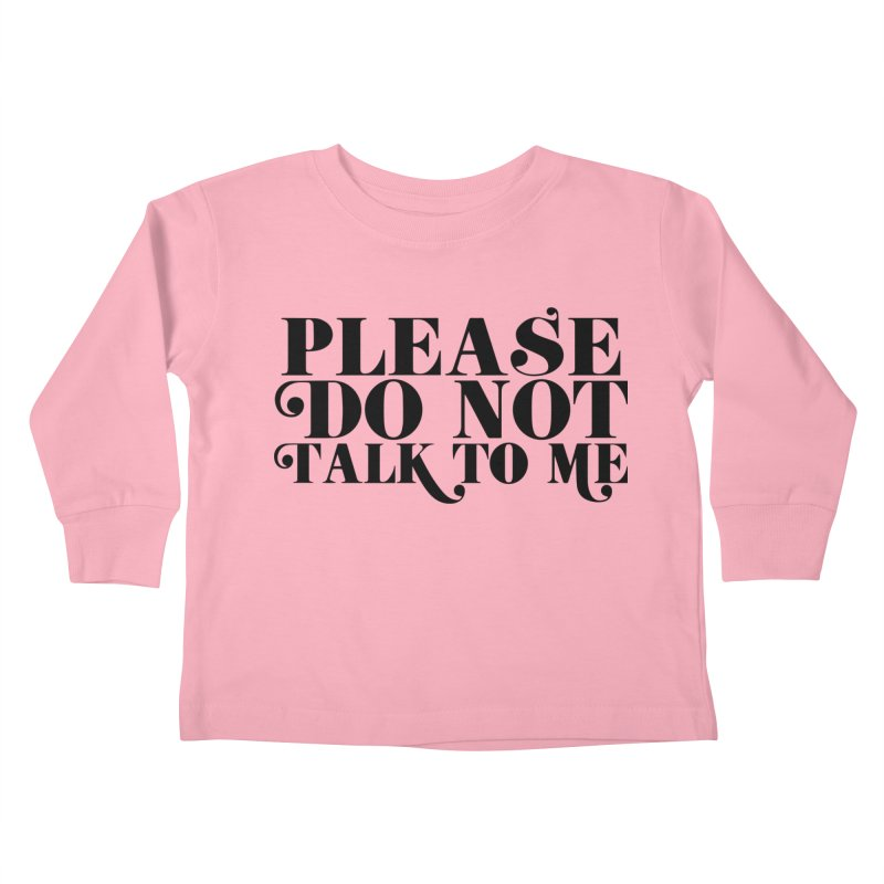 Please do not talk to me Kids Toddler Longsleeve T-Shirt by Kate Gabrielle's Threadless Shop