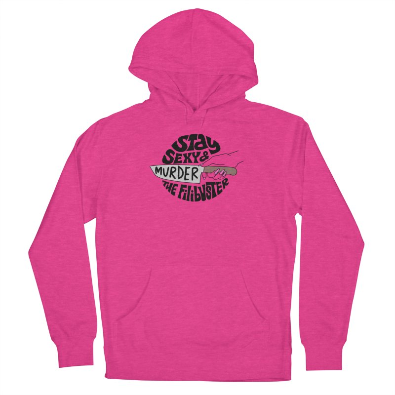 Stay sexy and murder the filibuster Women's Pullover Hoody by Kate Gabrielle's Threadless Shop
