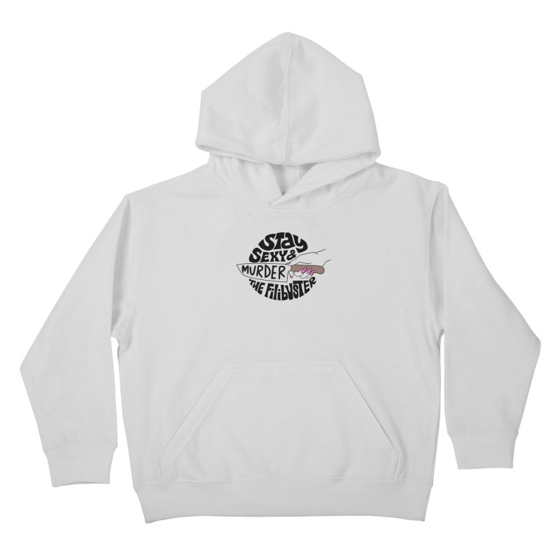 Stay sexy and murder the filibuster Kids Pullover Hoody by Kate Gabrielle's Threadless Shop