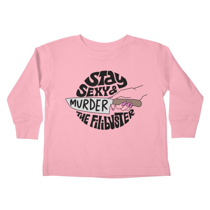 Stay sexy and murder the filibuster Kids Toddler Longsleeve T-Shirt by Kate Gabrielle's Threadless Shop