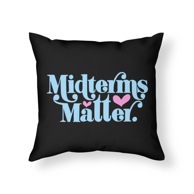 Midterms Matter Home Throw Pillow by Kate Gabrielle's Threadless Shop