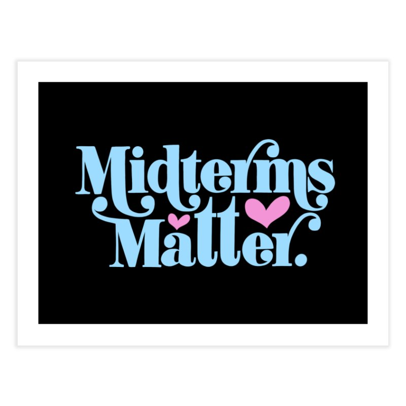 Midterms Matter Home Fine Art Print by Kate Gabrielle's Threadless Shop