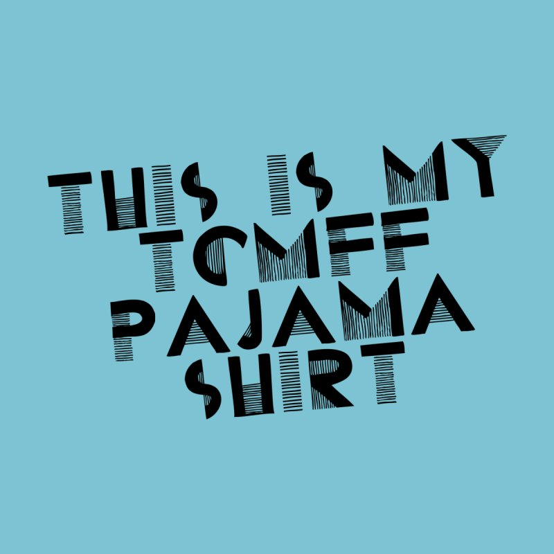 My TCMFF pajama shirt Men's T-Shirt by Kate Gabrielle's Threadless Shop