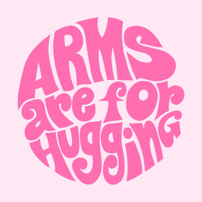 Arms are for hugging by Kate Gabrielle's Threadless Shop