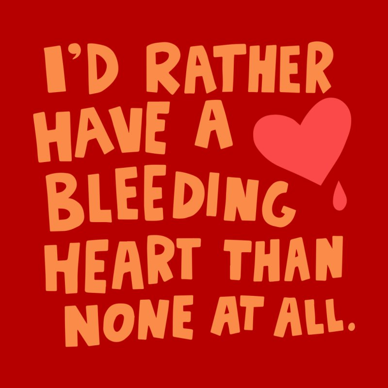 I'd rather have a bleeding heart by Kate Gabrielle's Artist Shop