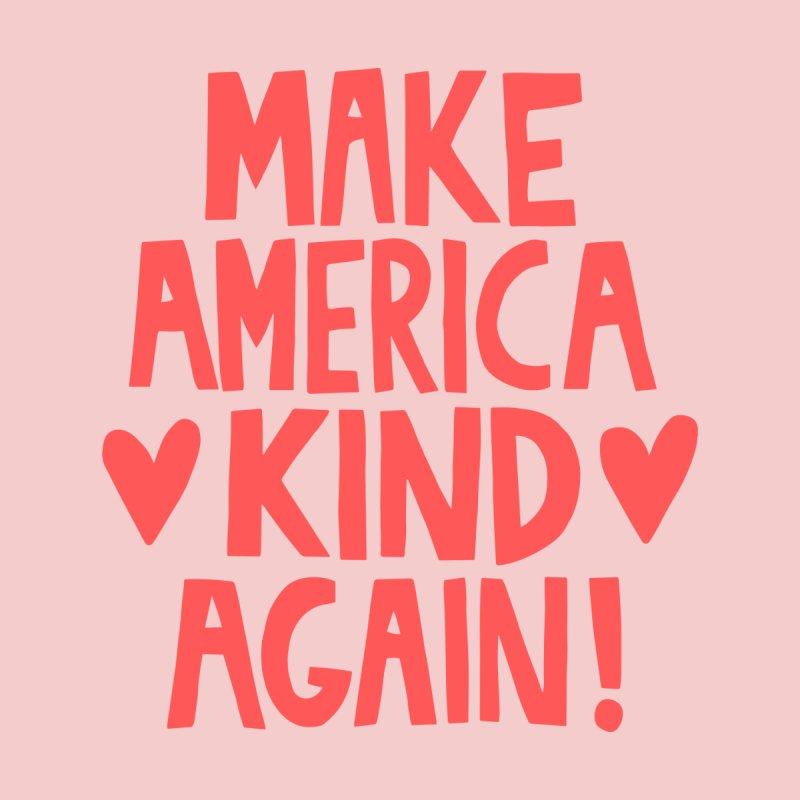Make America kind again Men's T-Shirt by Kate Gabrielle's Threadless Shop