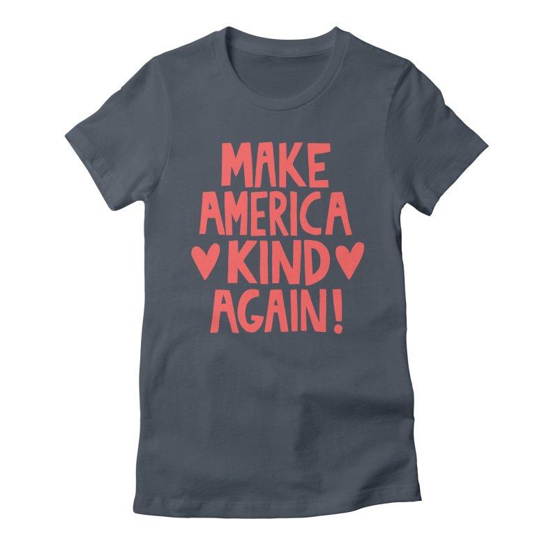 Make America kind again Women's T-Shirt by Kate Gabrielle's Threadless Shop