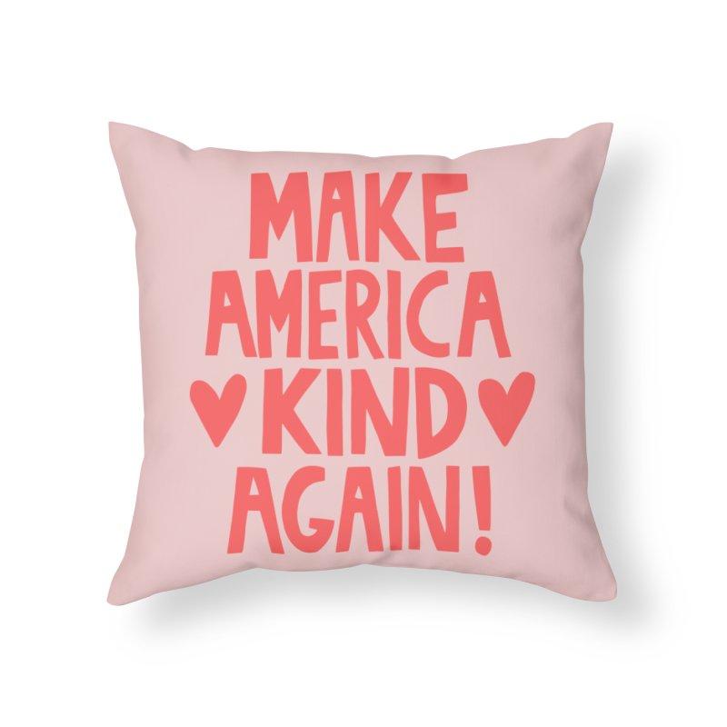 Make America kind again Home Throw Pillow by Kate Gabrielle's Threadless Shop