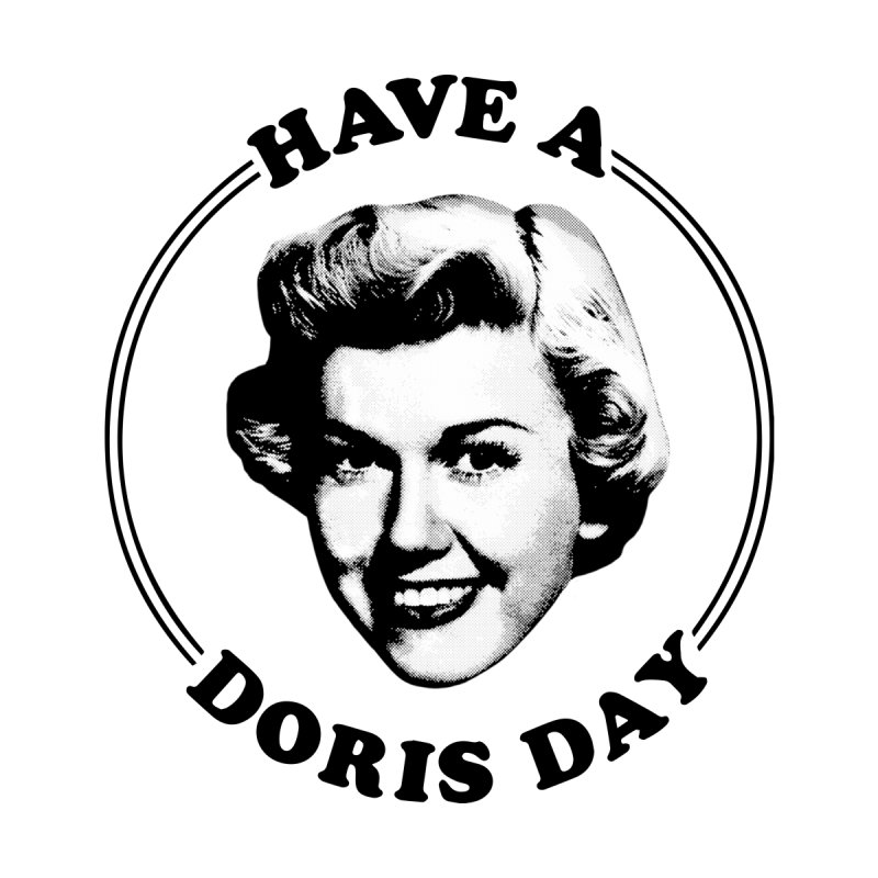 Have a Doris Day Women's T-Shirt by Kate Gabrielle's Threadless Shop
