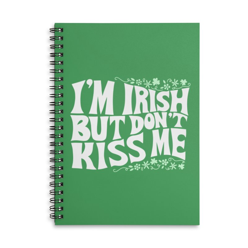 I'm Irish but don't kiss me Accessories Lined Spiral Notebook by Kate Gabrielle's Threadless Shop