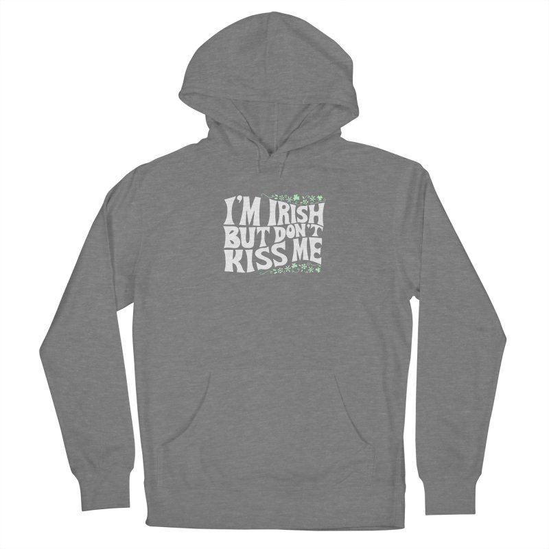 I'm Irish but don't kiss me Women's Pullover Hoody by Kate Gabrielle's Threadless Shop