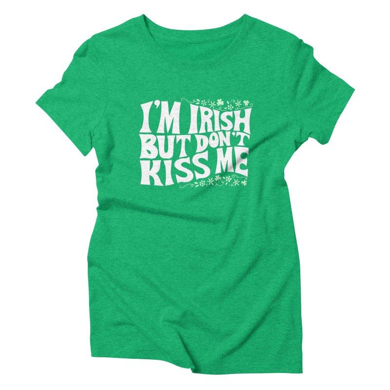 I'm Irish but don't kiss me Women's T-Shirt by Kate Gabrielle's Artist Shop