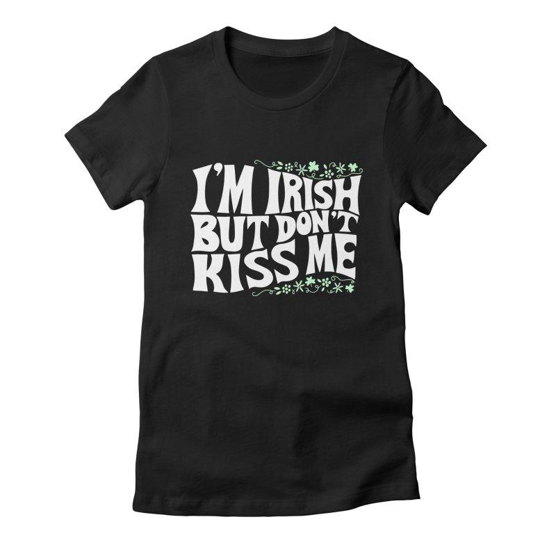 I'm Irish but don't kiss me Women's T-Shirt by Kate Gabrielle's Threadless Shop