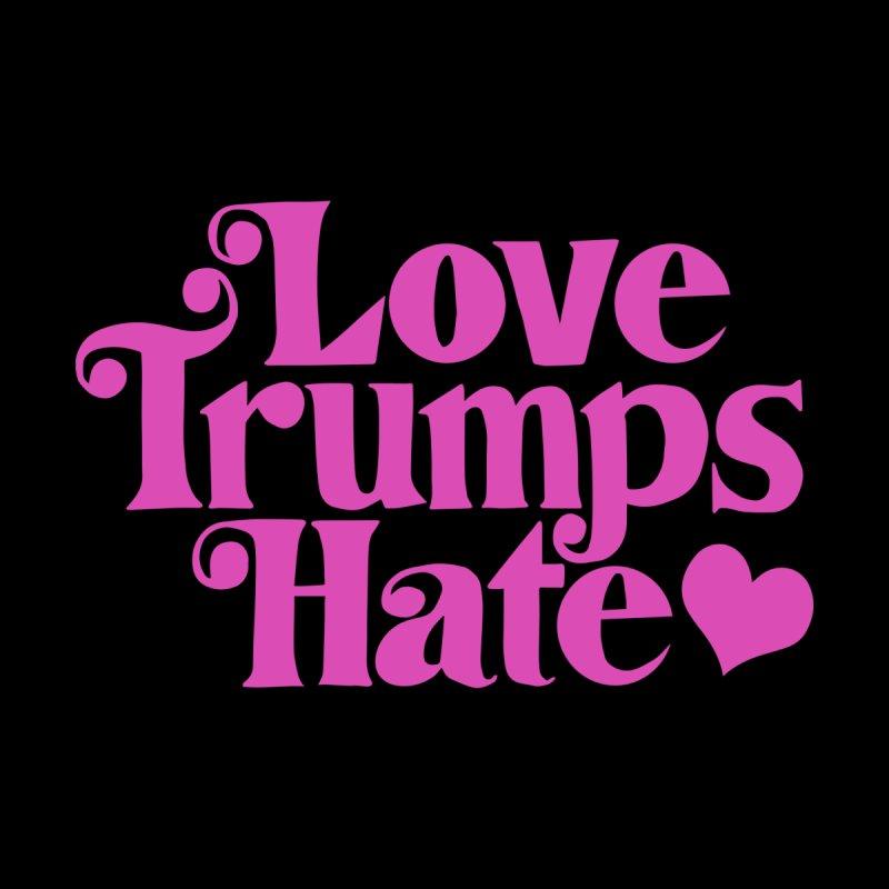 Love trumps hate by Kate Gabrielle's Artist Shop