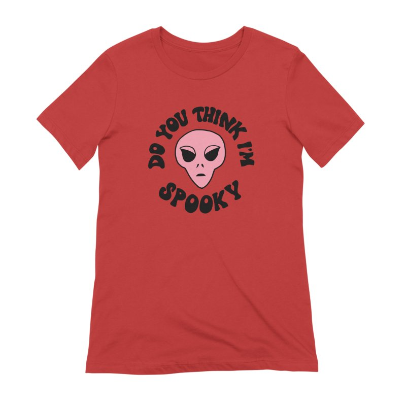 Do you think I'm spooky Women's Extra Soft T-Shirt by Kate Gabrielle's Artist Shop