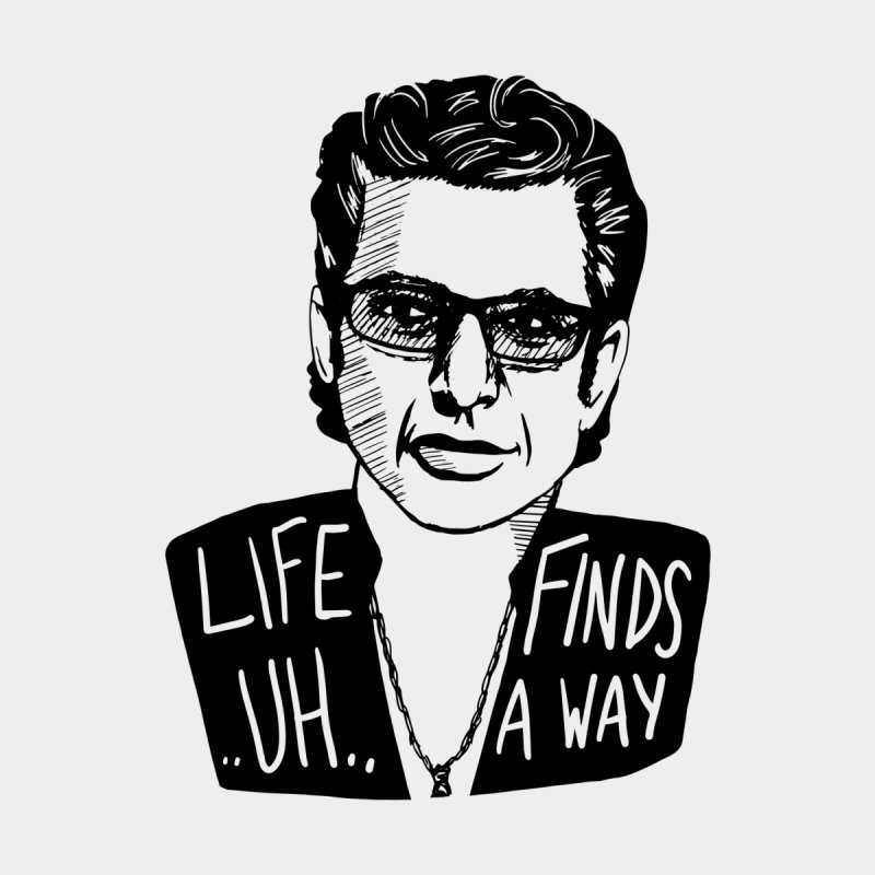 Life ... uh ... finds a way Men's T-Shirt by Kate Gabrielle's Threadless Shop