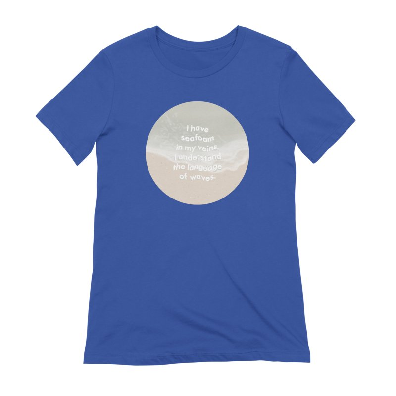 I have seafoam in my veins Women's Extra Soft T-Shirt by Kate Gabrielle's Artist Shop