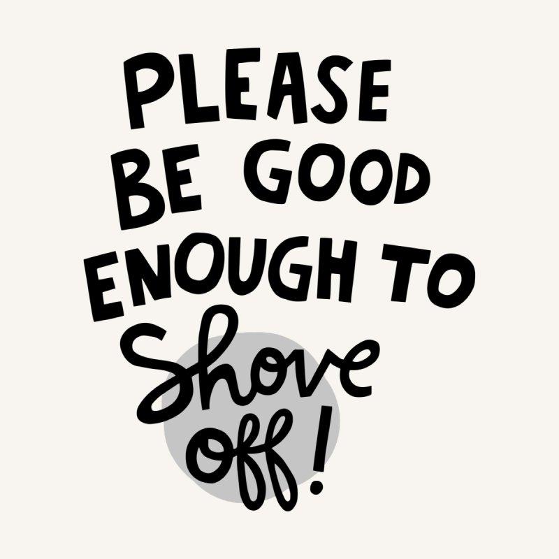 Shove off Women's T-Shirt by Kate Gabrielle's Artist Shop