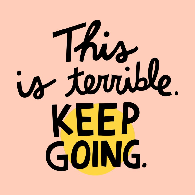 This is terrible. Keep going. Women's T-Shirt by Kate Gabrielle's Artist Shop