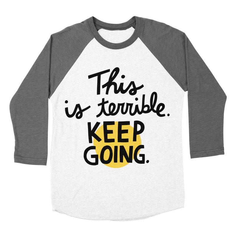 This is terrible. Keep going. Women's Baseball Triblend Longsleeve T-Shirt by Kate Gabrielle's Artist Shop