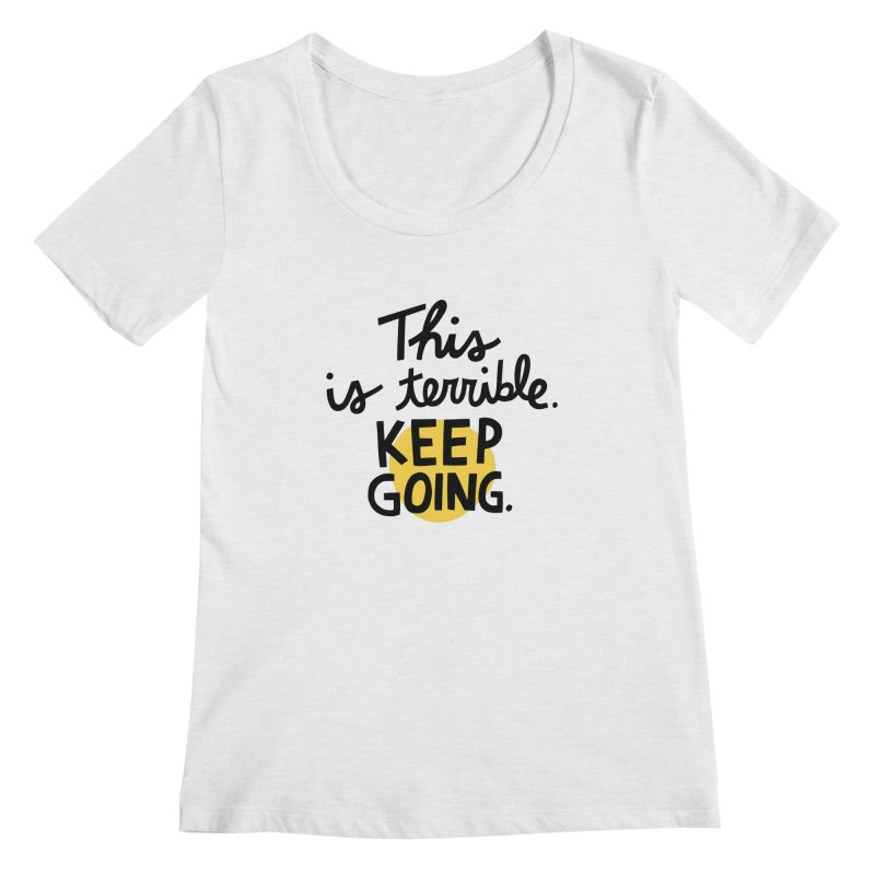 This is terrible. Keep going. Women's Regular Scoop Neck by Kate Gabrielle's Artist Shop