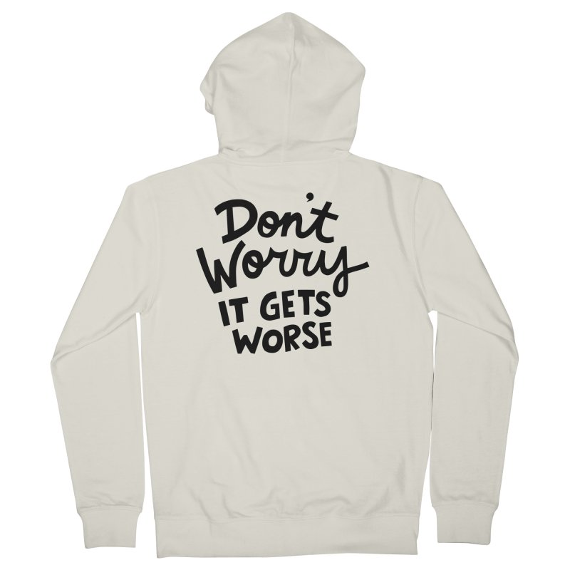 Don't worry it gets worse Men's French Terry Zip-Up Hoody by Kate Gabrielle's Artist Shop