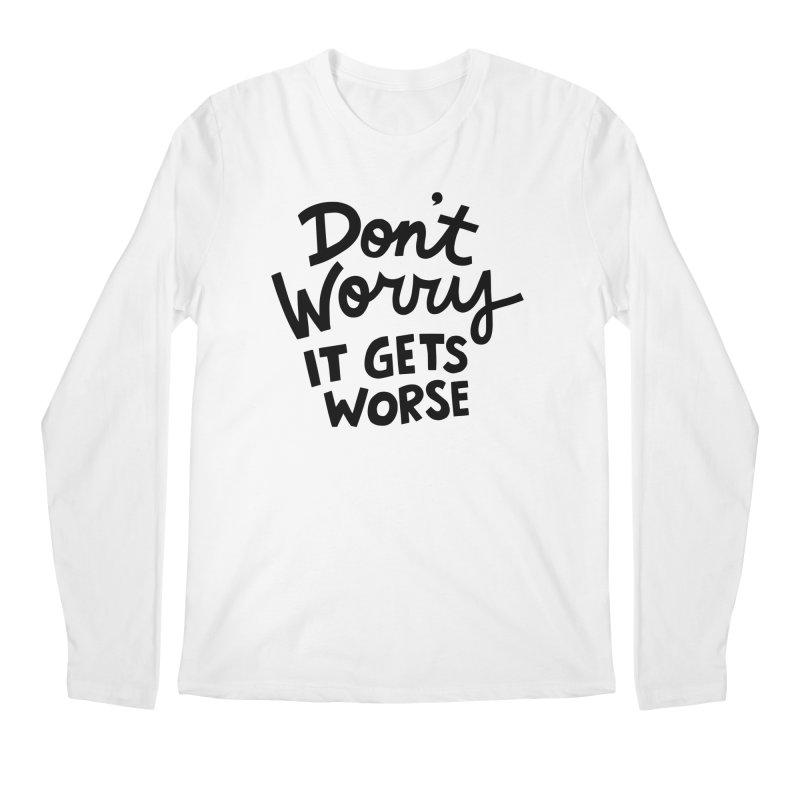 Don't worry it gets worse Men's Regular Longsleeve T-Shirt by Kate Gabrielle's Artist Shop