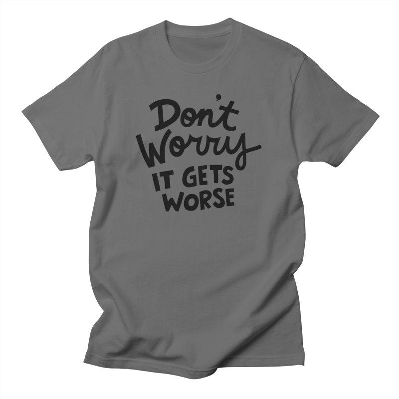 Don't worry it gets worse Men's Regular T-Shirt by Kate Gabrielle's Artist Shop